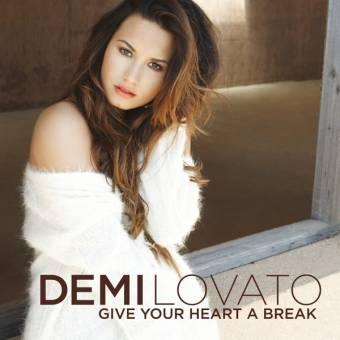GIVE YOUR  HEART A BREAK DEMI LOVATO