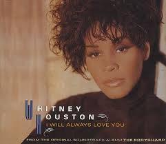 I will Always love you-Whitney Houston!!