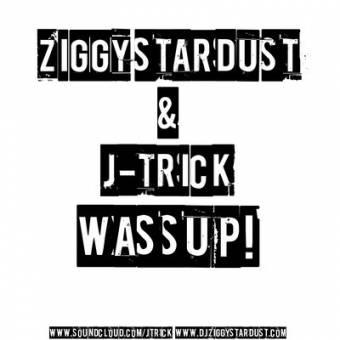 Title: Wassup (Original Mix)  Artist: Ziggy Stardust & J-Trick